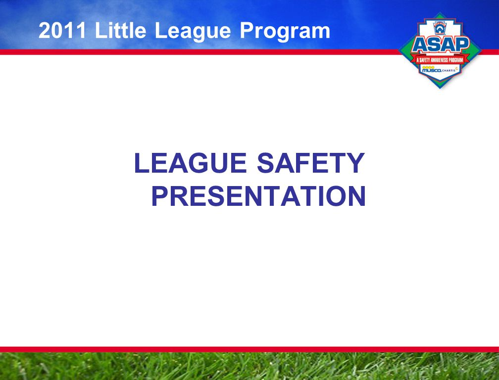 LEAGUE SAFETY PRESENTATION 2011 Little League Program
