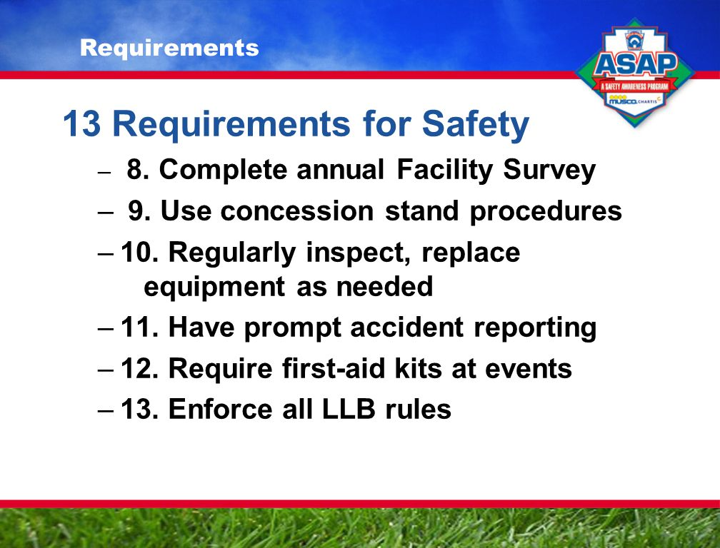 13 Requirements for Safety – 8.Complete annual Facility Survey – 9.