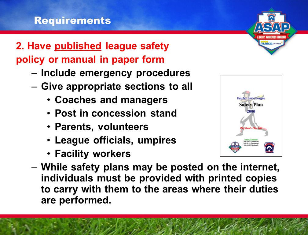2. Have published league safety policy or manual in paper form –Include emergency procedures –Give appropriate sections to all Coaches and managers Po