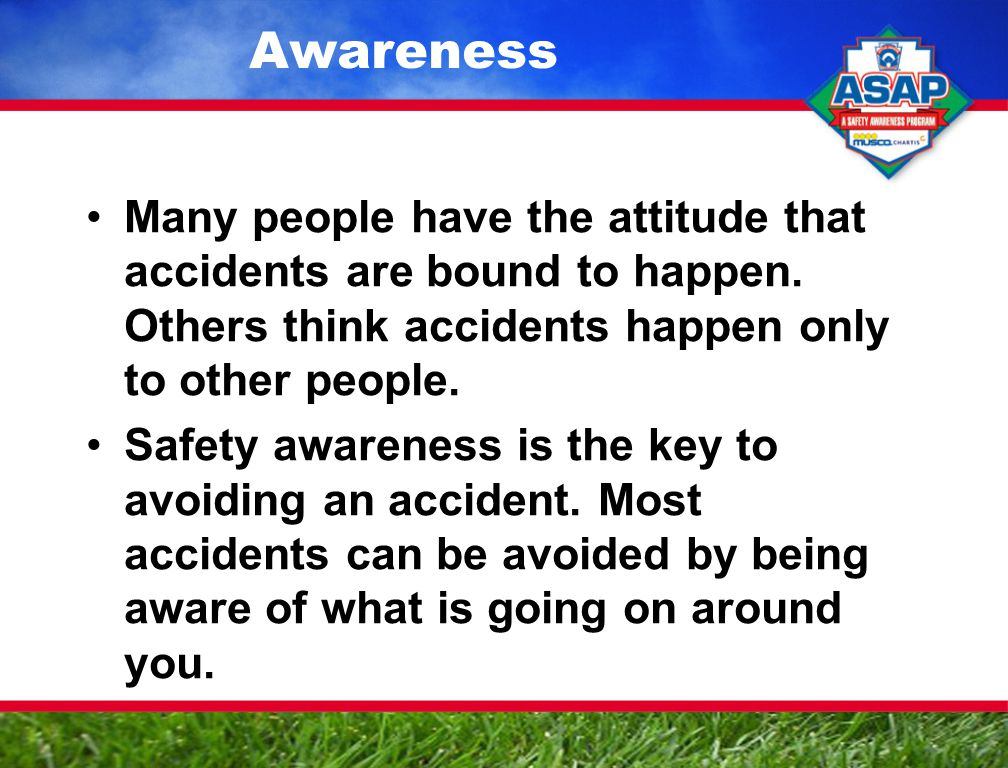 Awareness Many people have the attitude that accidents are bound to happen.