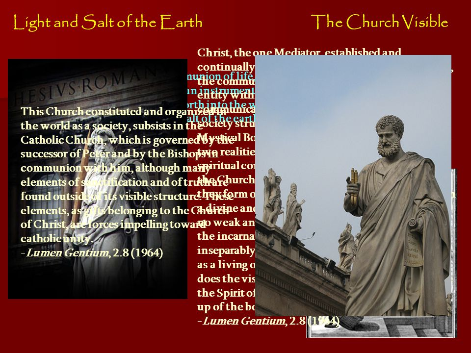 Light and Salt of the Earth Established by Christ as a communion of life, charity and truth, it is also used by Him as an instrument for the redemptio