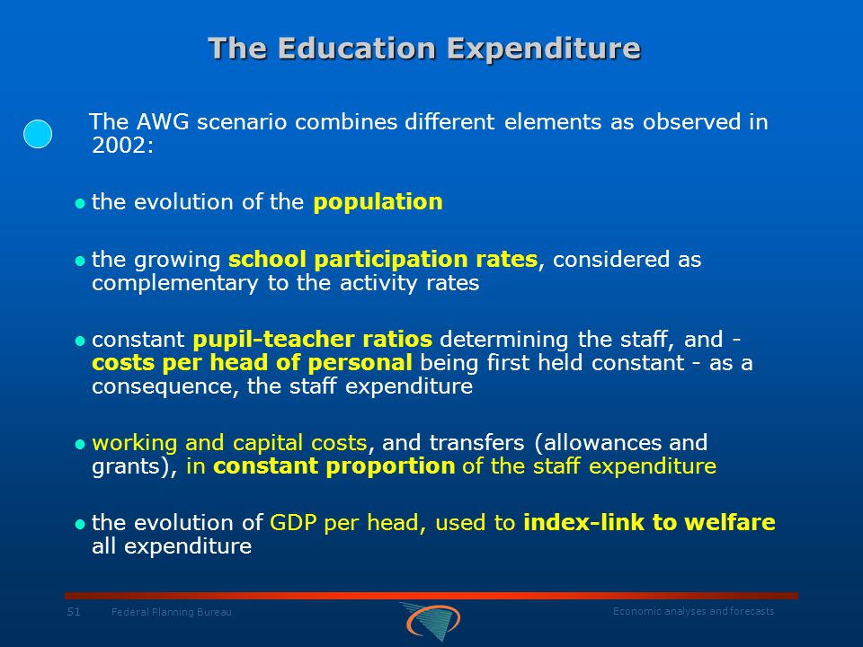 Economic analyses and forecasts 51 Federal Planning Bureau The Education Expenditure The AWG scenario combines different elements as observed in 2002:
