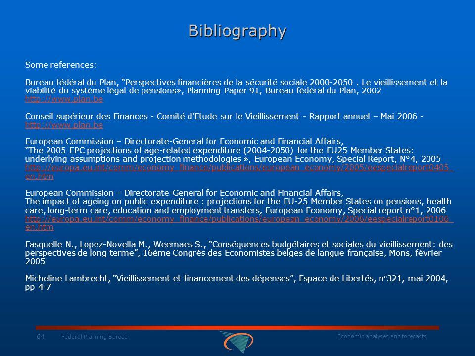 Economic analyses and forecasts 64 Federal Planning BureauBibliography Some references: Bureau fédéral du Plan, Perspectives financières de la sécurité sociale 2000-2050.