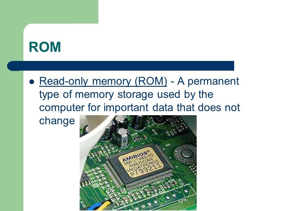Types of Memory Random-access memory (RAM) - Used to temporarily store information that the computer is currently working with.