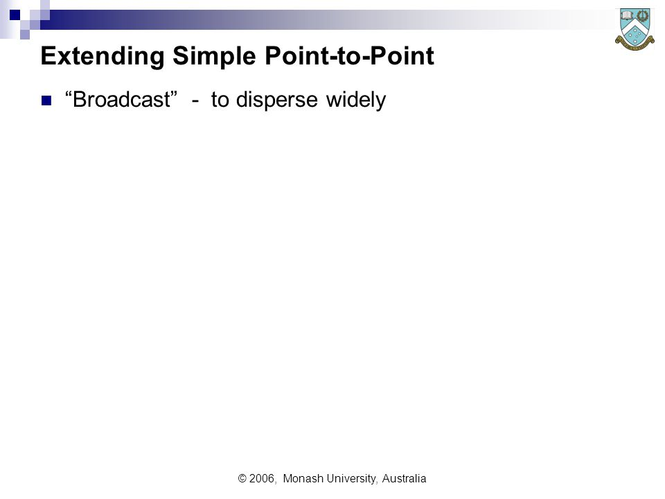 © 2006, Monash University, Australia Extending Simple Point-to-Point Broadcast - to disperse widely