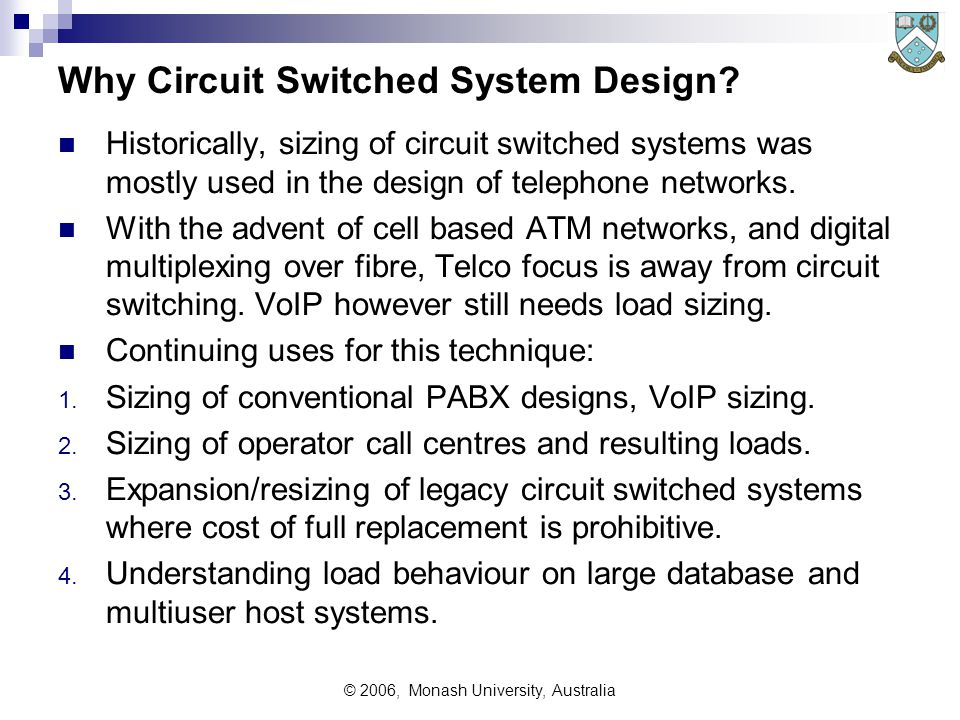 © 2006, Monash University, Australia Why Circuit Switched System Design.