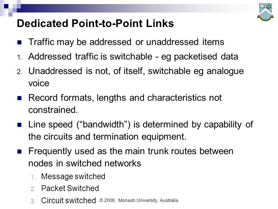 © 2006, Monash University, Australia Dedicated Point-to-Point Links Traffic may be addressed or unaddressed items 1.