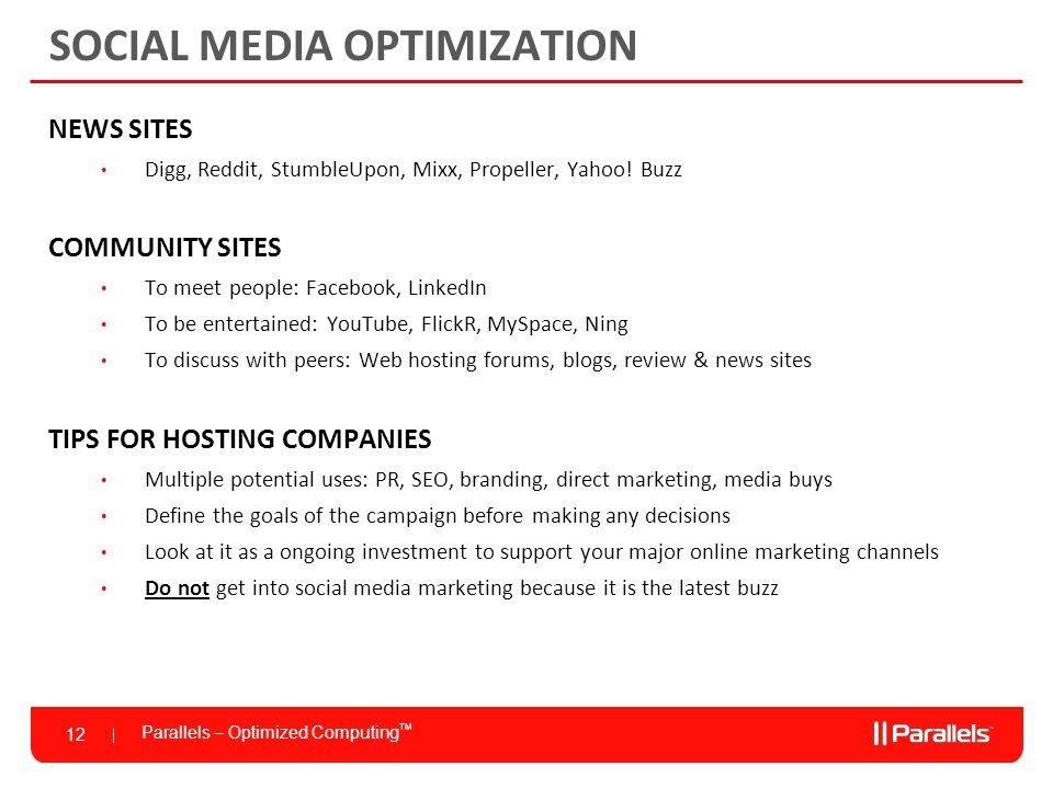 Parallels – Optimized Computing TM 12 SOCIAL MEDIA OPTIMIZATION NEWS SITES Digg, Reddit, StumbleUpon, Mixx, Propeller, Yahoo.