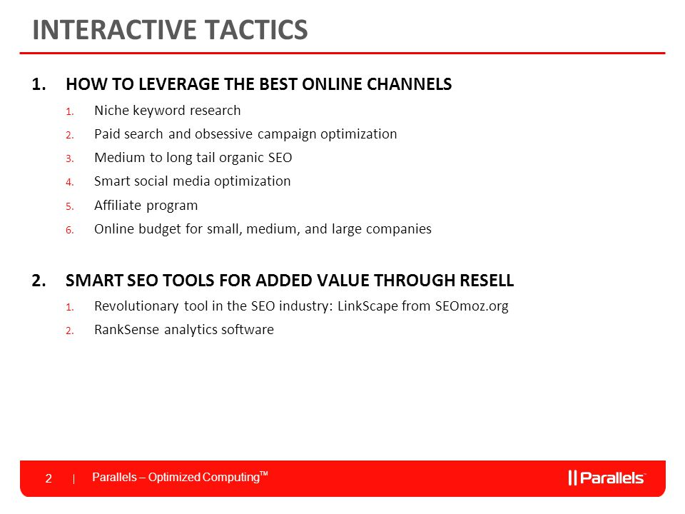 Parallels – Optimized Computing TM 2 INTERACTIVE TACTICS 1.HOW TO LEVERAGE THE BEST ONLINE CHANNELS 1.