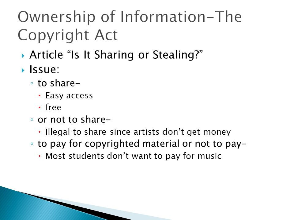 " Article ""Is It Sharing or Stealing?""  Issue: ◦ to share-  Easy access  free ◦ or not to share-  Illegal to share since artists don't get money ◦"