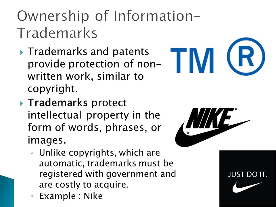  Trademarks and patents provide protection of non- written work, similar to copyright.  Trademarks protect intellectual property in the form of word