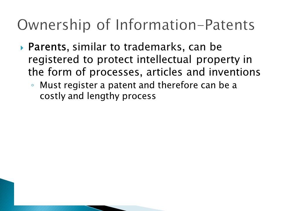  Parents, similar to trademarks, can be registered to protect intellectual property in the form of processes, articles and inventions ◦ Must register