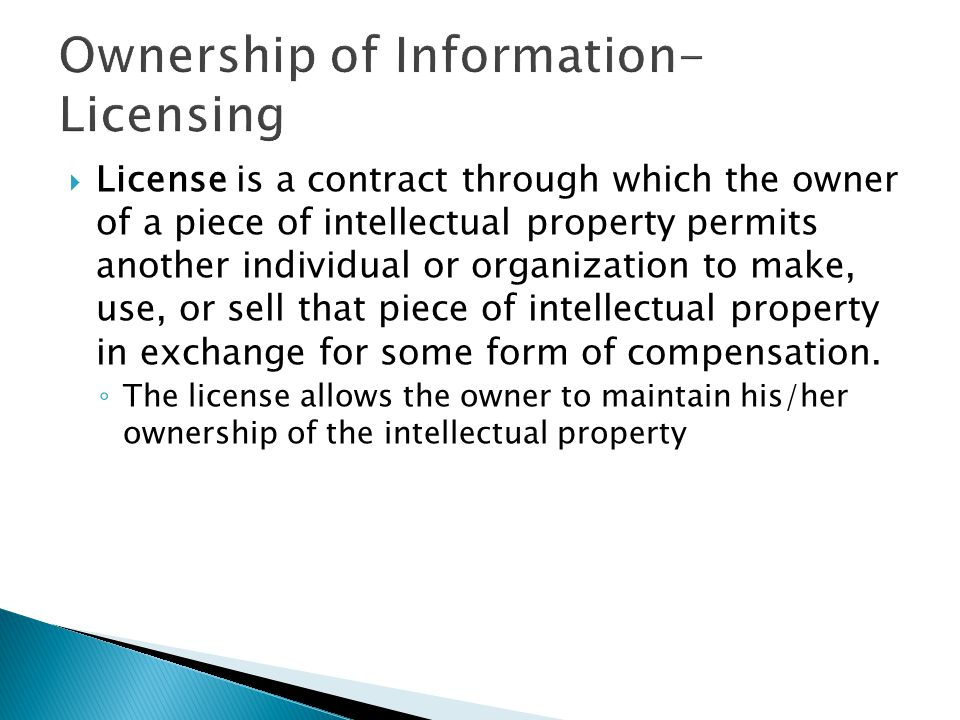  License is a contract through which the owner of a piece of intellectual property permits another individual or organization to make, use, or sell t
