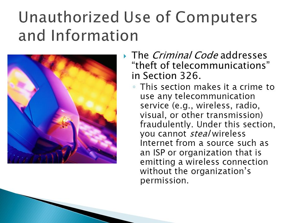 " The Criminal Code addresses ""theft of telecommunications"" in Section 326. ◦ This section makes it a crime to use any telecommunication service (e.g."