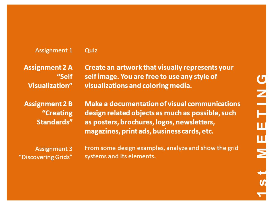 1st MEETING Assignment 1 Assignment 2 A Self Visualization Assignment 2 B Creating Standards Assignment 3 Discovering Grids Quiz Create an artwork that visually represents your self image.