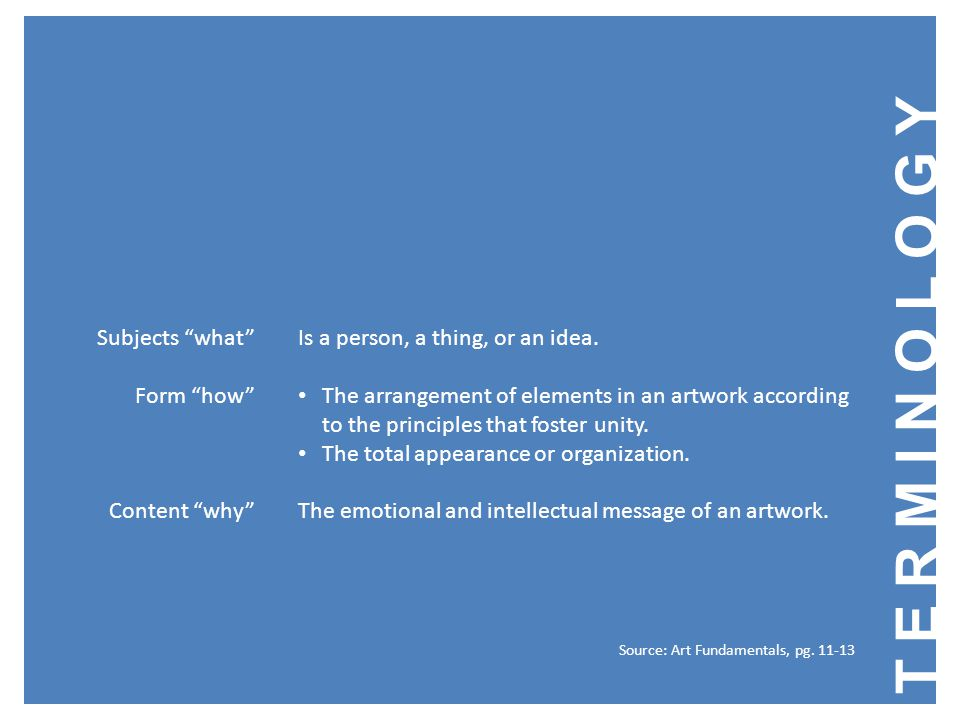 TERMINOLOGY Subjects what Form how Content why Is a person, a thing, or an idea.