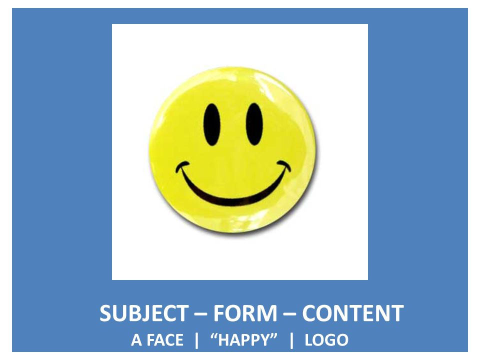 SUBJECT – FORM – CONTENT A FACE | HAPPY | LOGO