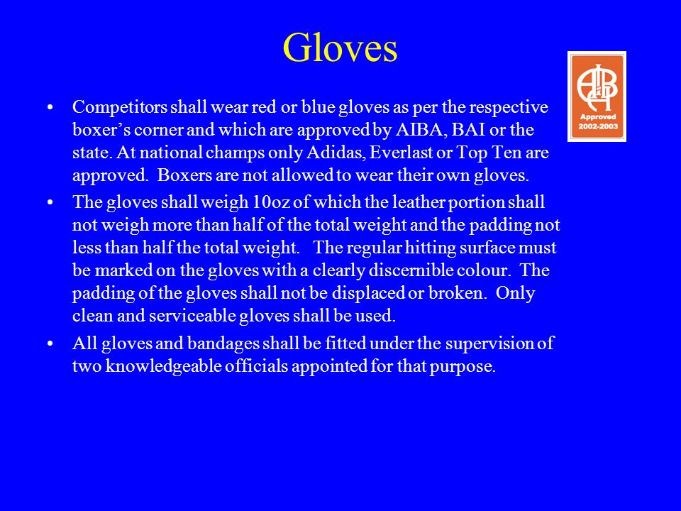 Gloves Competitors shall wear red or blue gloves as per the respective boxer's corner and which are approved by AIBA, BAI or the state.