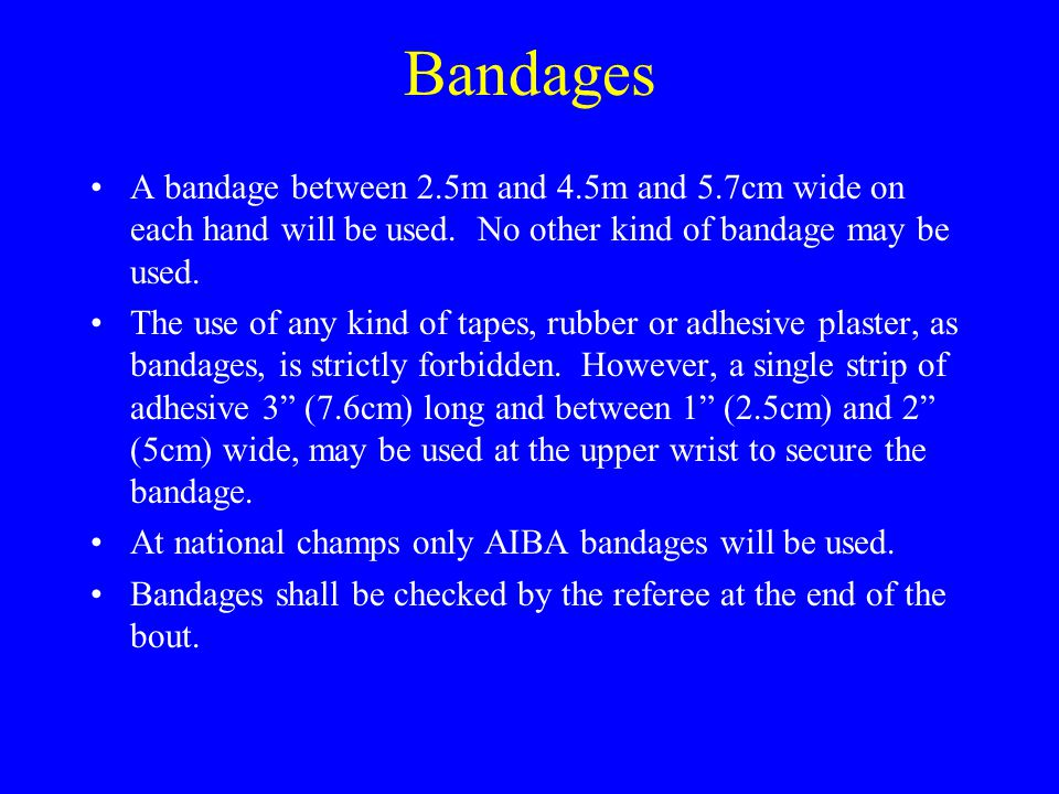 Bandages A bandage between 2.5m and 4.5m and 5.7cm wide on each hand will be used.
