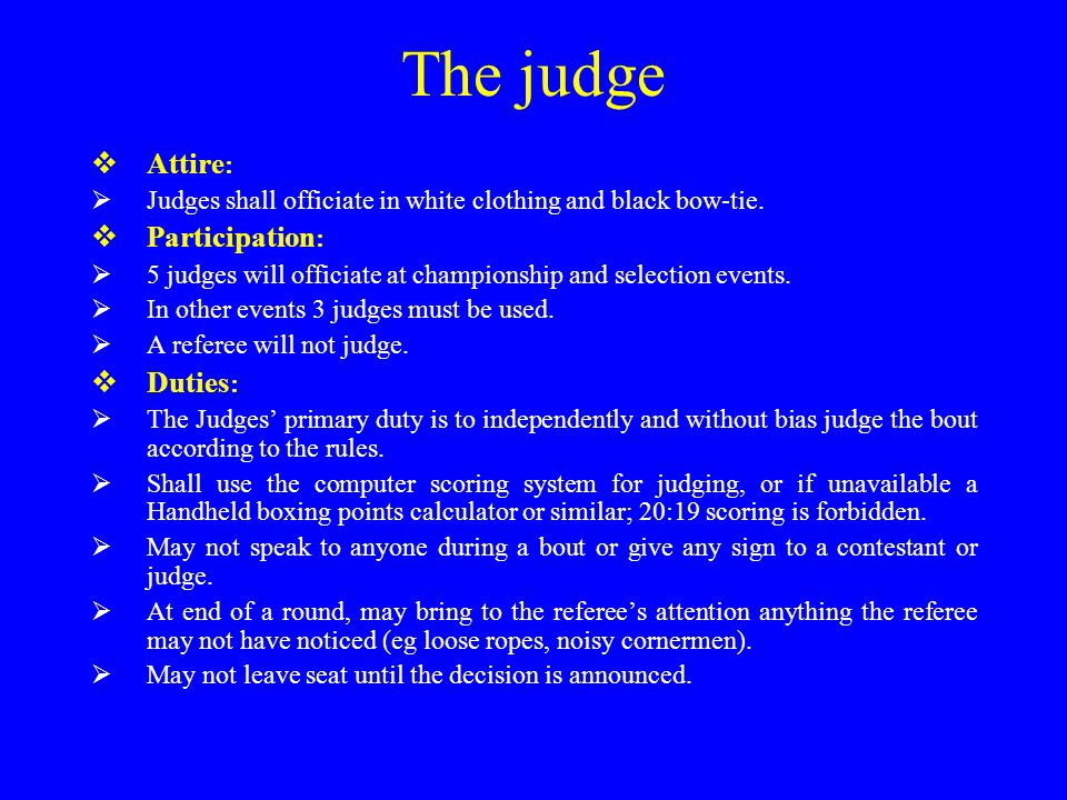 The judge  Attire :  Judges shall officiate in white clothing and black bow-tie.