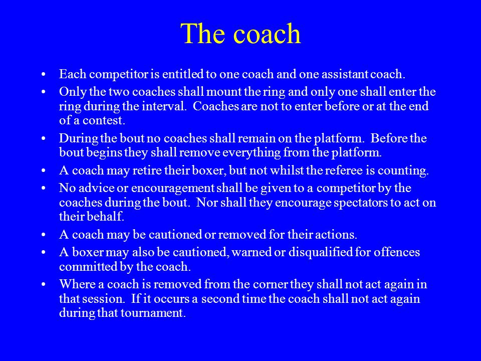 The coach Each competitor is entitled to one coach and one assistant coach.