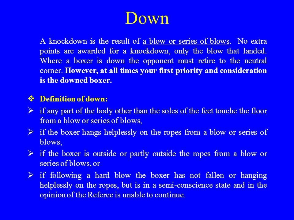 Down A knockdown is the result of a blow or series of blows.