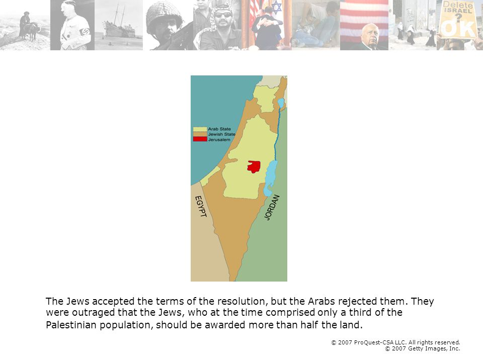 © 2007 ProQuest-CSA LLC. All rights reserved. © 2007 Getty Images, Inc. The Jews accepted the terms of the resolution, but the Arabs rejected them. Th