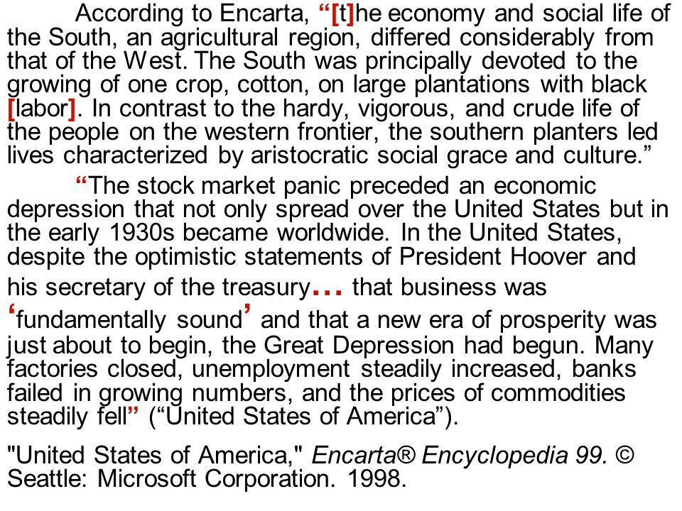 According to Encarta, [t]he economy and social life of the South, an agricultural region, differed considerably from that of the West.