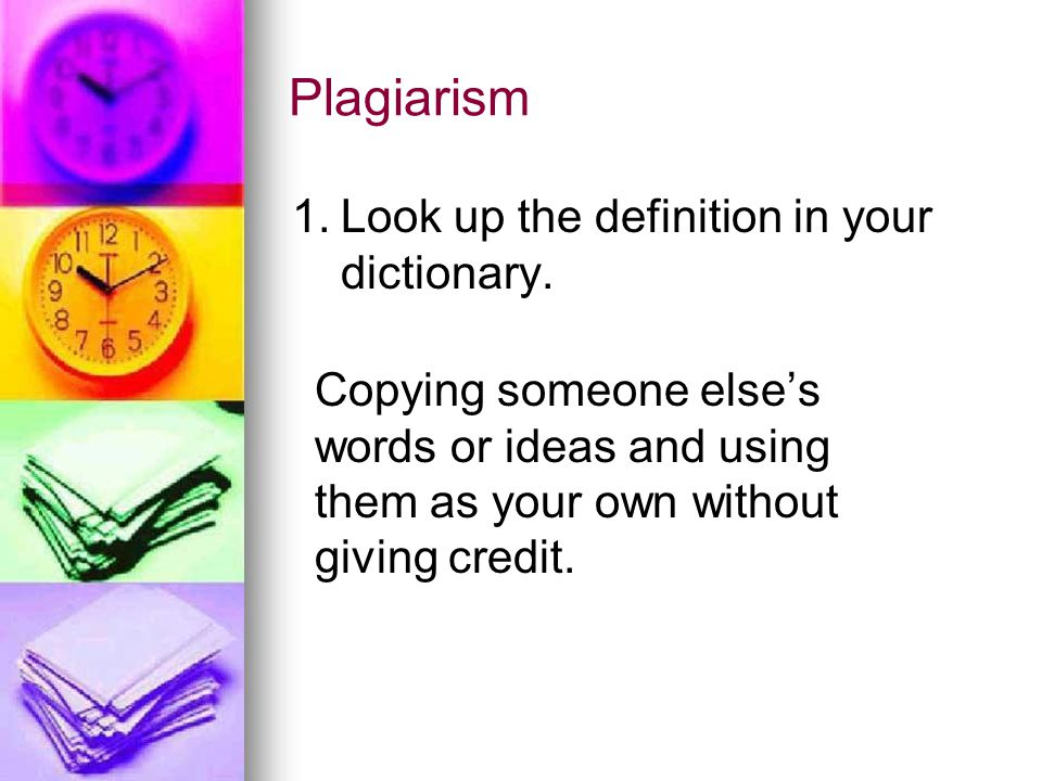 Plagiarism 1.Look up the definition in your dictionary.