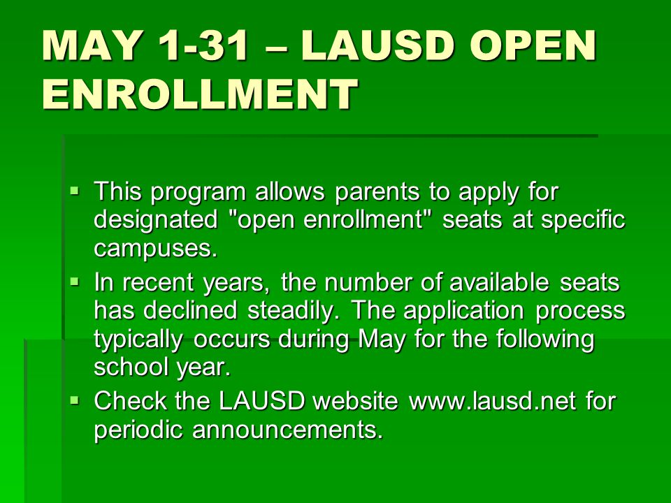 MAY 1-31 – LAUSD OPEN ENROLLMENT  This program allows parents to apply for designated open enrollment seats at specific campuses.