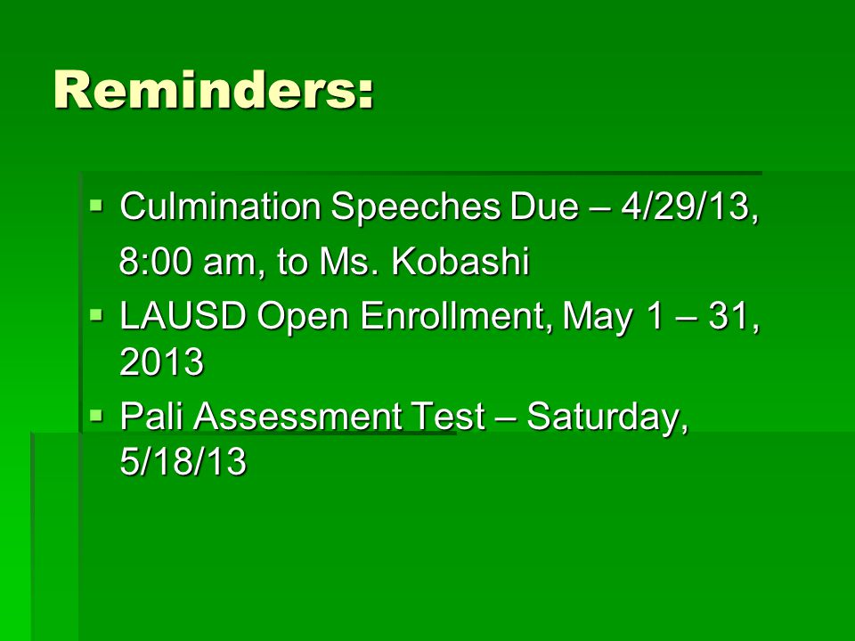 Reminders:  Culmination Speeches Due – 4/29/13, 8:00 am, to Ms.
