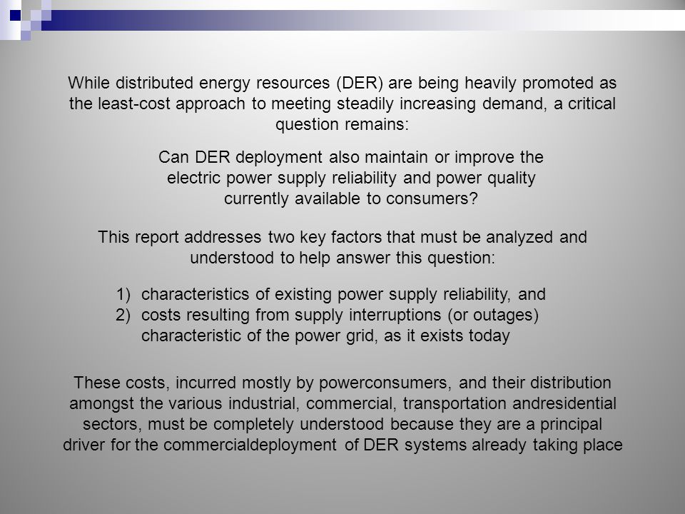 While distributed energy resources (DER) are being heavily promoted as the least-cost approach to meeting steadily increasing demand, a critical question remains: Can DER deployment also maintain or improve the electric power supply reliability and power quality currently available to consumers.