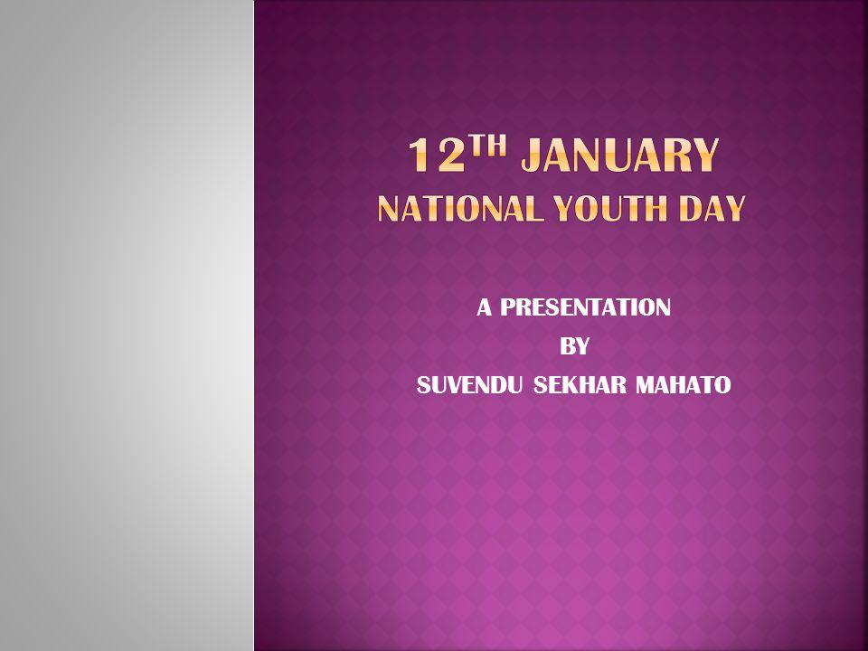 A PRESENTATION BY SUVENDU SEKHAR MAHATO