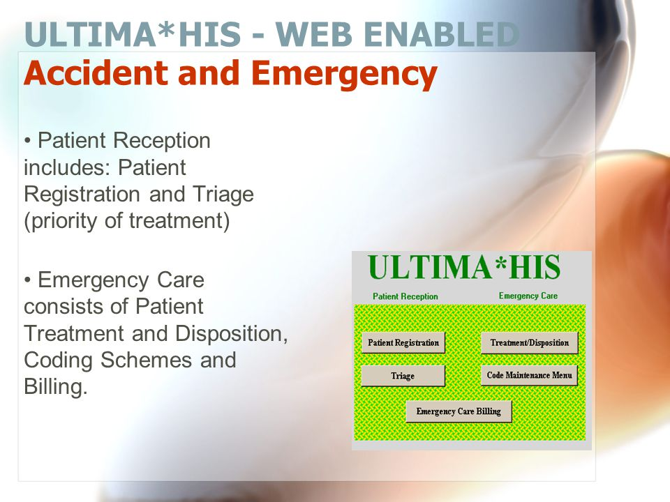 ULTIMA*HIS - WEB ENABLED Outpatient/Clinics Patient Administration covers: Patient Scheduling and Patient Registration Clinical Care consists of: Today's Work Review (for each physician), Electronic Patient Records and Clinical Coding Schemes (for patient physical examinations)