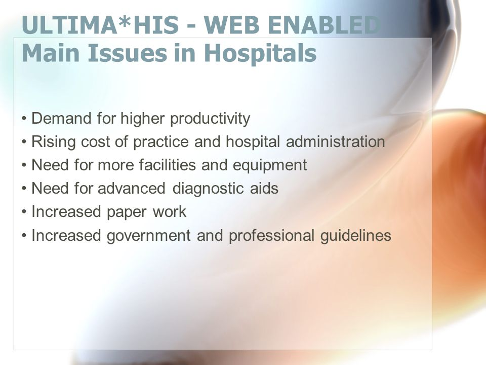 ULTIMA*HIS - WEB ENABLED Introduction Health care providers are ready for GUI Few current systems cover the core of patient care - EMR - electronic medical records Oracle8 (Oracle8i), D2K release 2.x and other tools are now ready Cost efficiency of HIS is the top priority