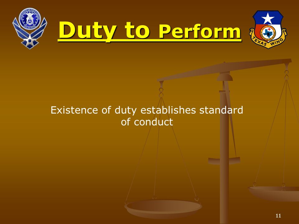 11 Duty to Perform Existence of duty establishes standard of conduct