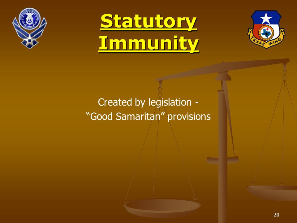 20 Statutory Immunity Created by legislation - Good Samaritan provisions