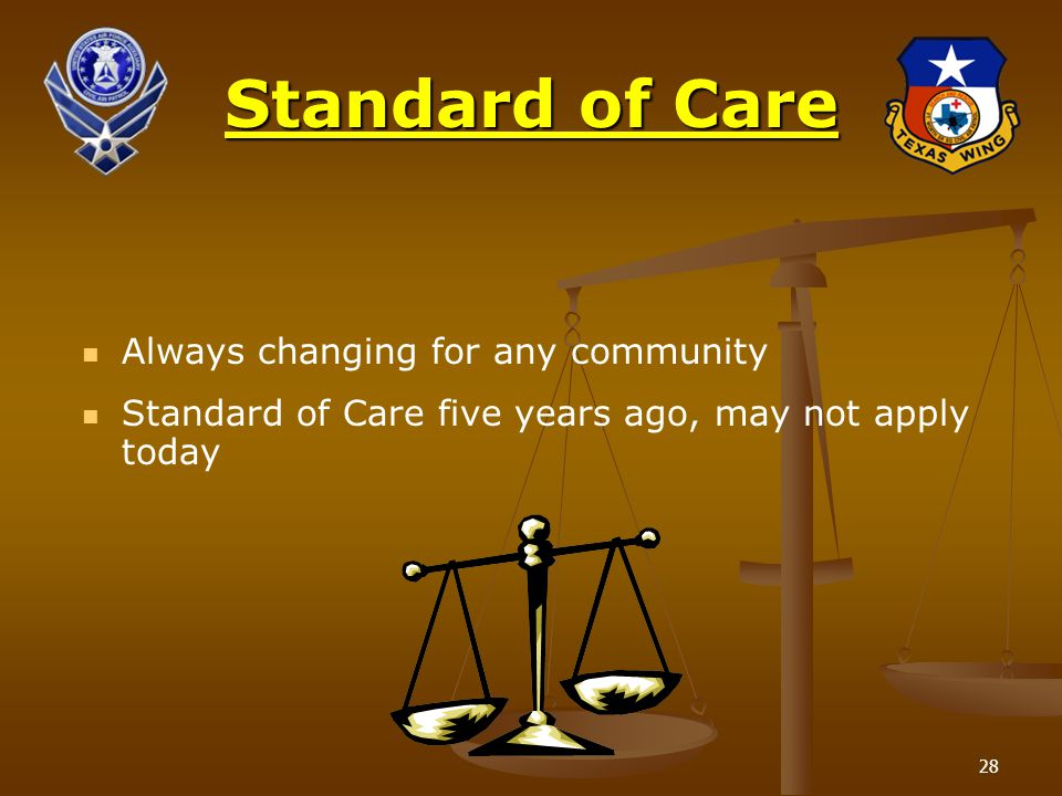 28 Standard of Care Always changing for any community Standard of Care five years ago, may not apply today