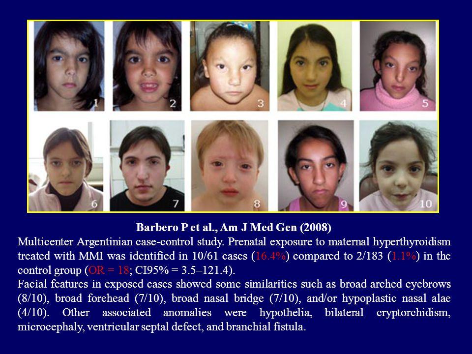 Barbero P et al., Am J Med Gen (2008) Multicenter Argentinian case-control study. Prenatal exposure to maternal hyperthyroidism treated with MMI was i