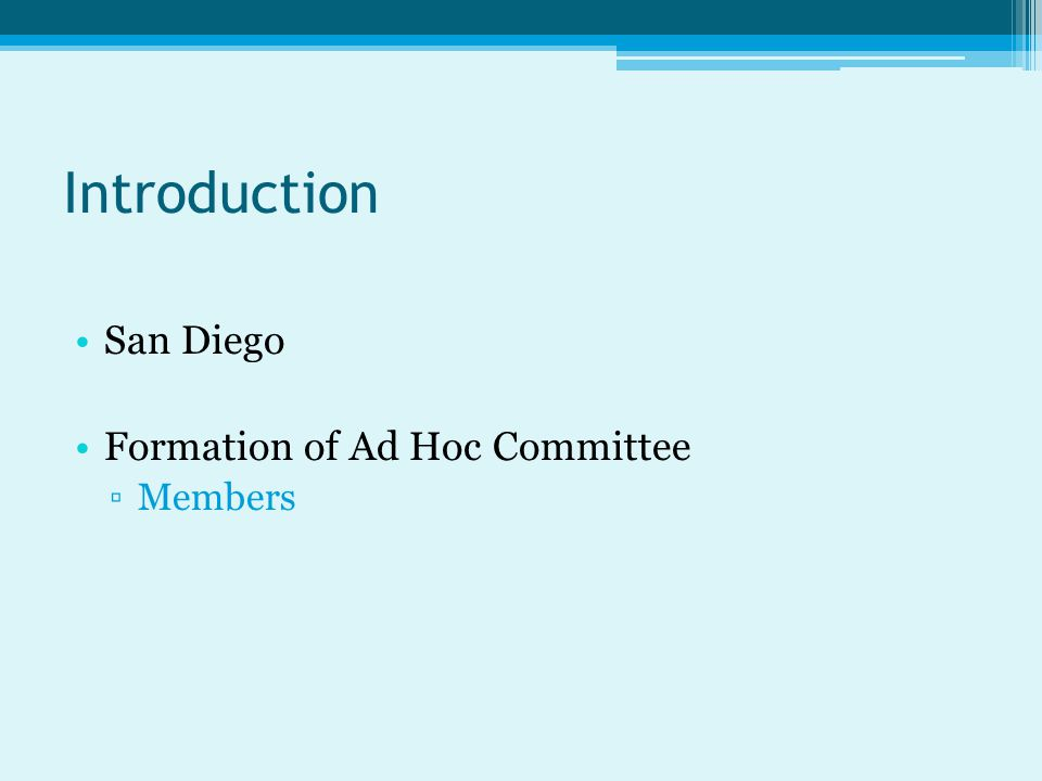 Introduction San Diego Formation of Ad Hoc Committee ▫Members