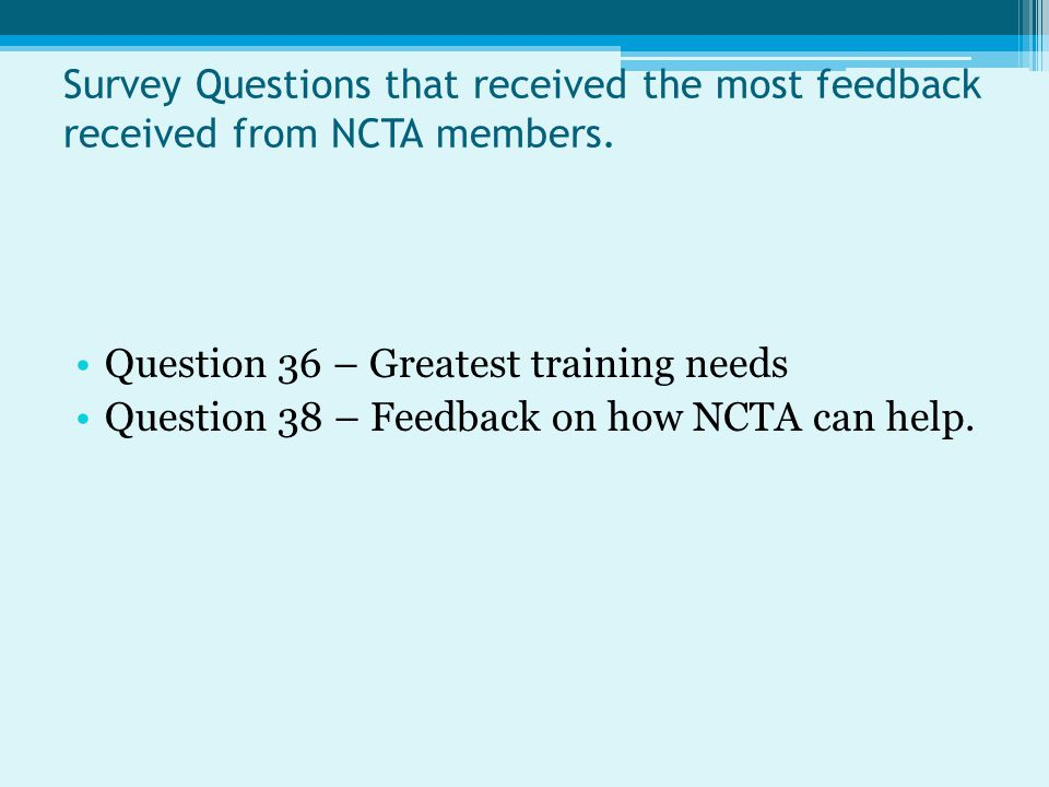 Survey Questions that received the most feedback received from NCTA members.