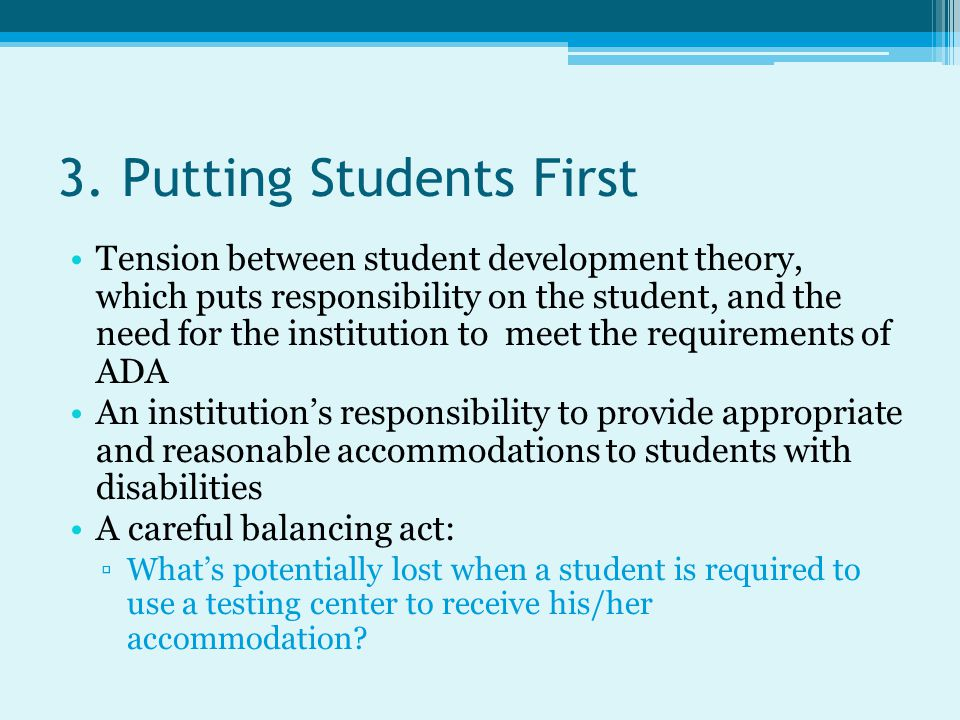 3. Putting Students First Tension between student development theory, which puts responsibility on the student, and the need for the institution to me