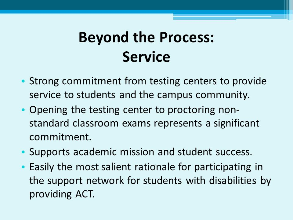 Beyond the Process: Service Strong commitment from testing centers to provide service to students and the campus community.