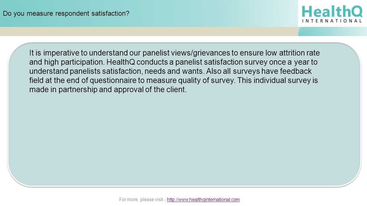 For more, please visit - http://www.healthqinternational.comhttp://www.healthqinternational.com Do you measure respondent satisfaction.