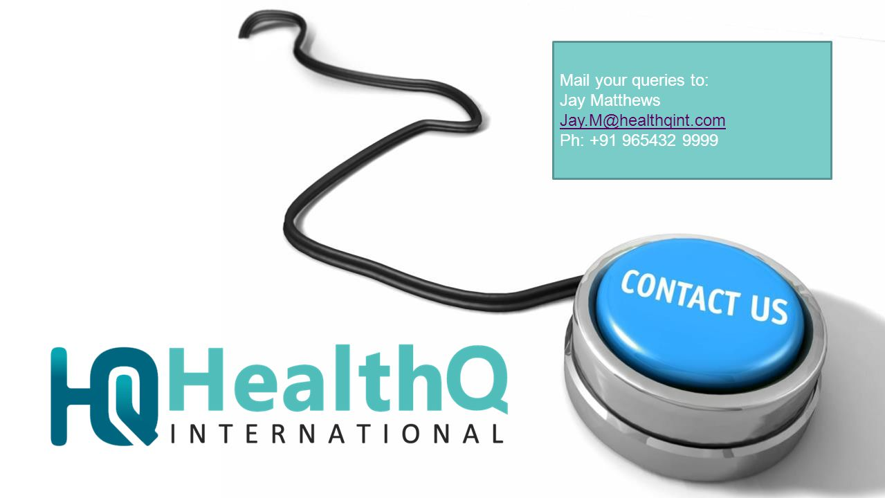 Mail your queries to: Jay Matthews Jay.M@healthqint.com Ph: +91 965432 9999