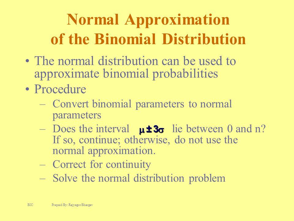 Normal Approximation of the Binomial Distribution The normal distribution can be used to approximate binomial probabilities Procedure –Convert binomial parameters to normal parameters –Does the interval lie between 0 and n.
