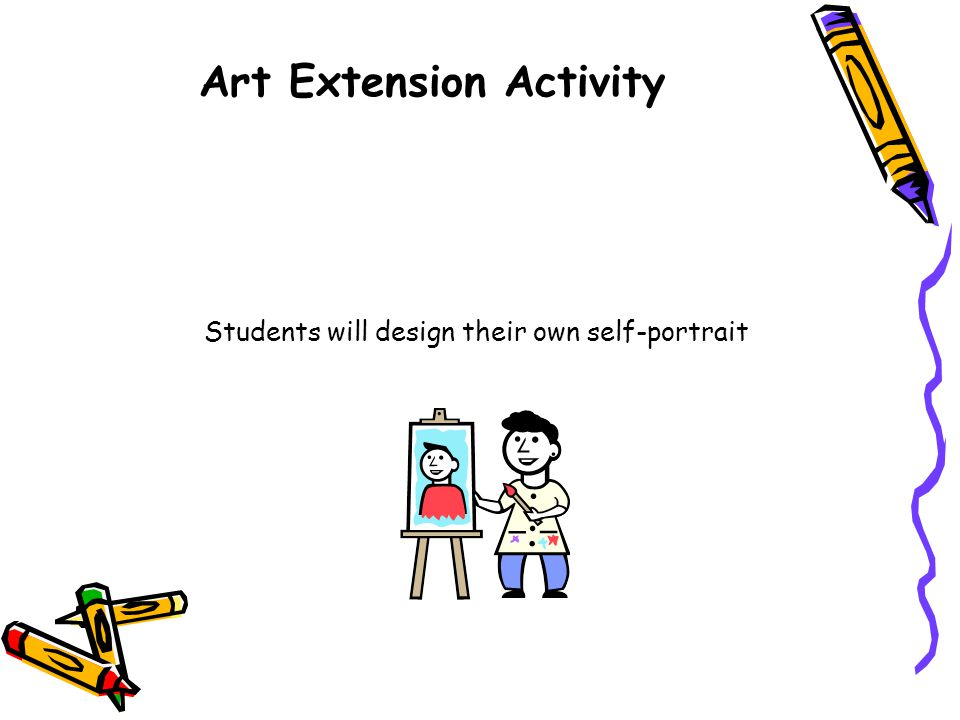 Art Extension Activity Students will design their own self-portrait