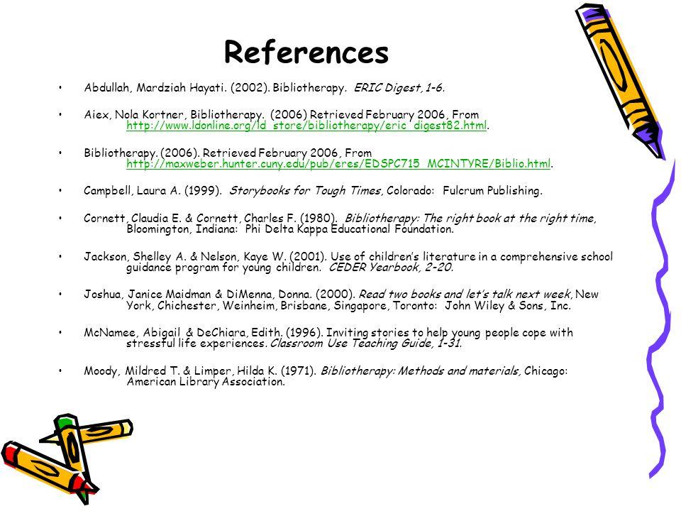 References Abdullah, Mardziah Hayati. (2002). Bibliotherapy.