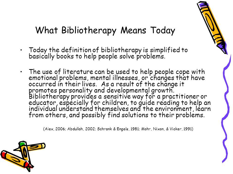 Positive Effects of Bibliothearpy: Socially Meets Needs: Psysiological Safety Love and Belonging Esteem Knowledge & Understanding Reassures the reader that they are not alone in the world or the first to experience a particular problem.