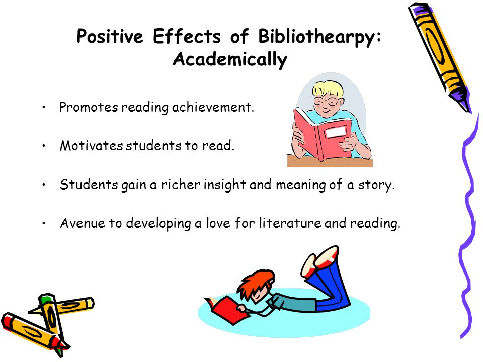 Positive Effects of Bibliothearpy: Academically Promotes reading achievement.